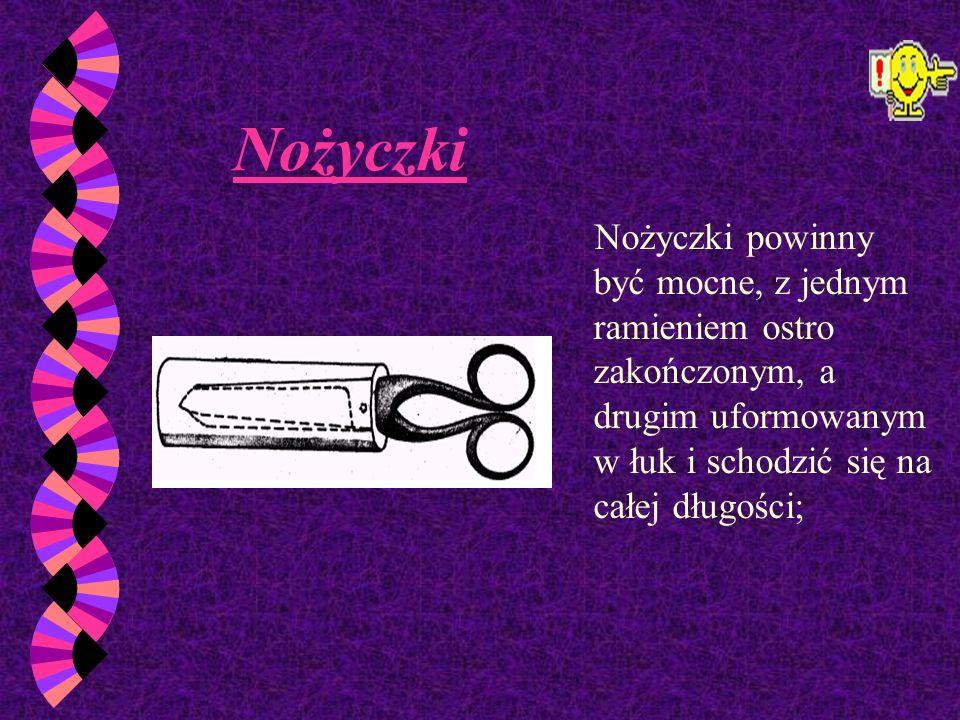 NożyczkiNożyczki powinny być mocne, z jednym ramieniem ostro zakończonym, a drugim uformowanym w łuk i schodzić się na całej długości;