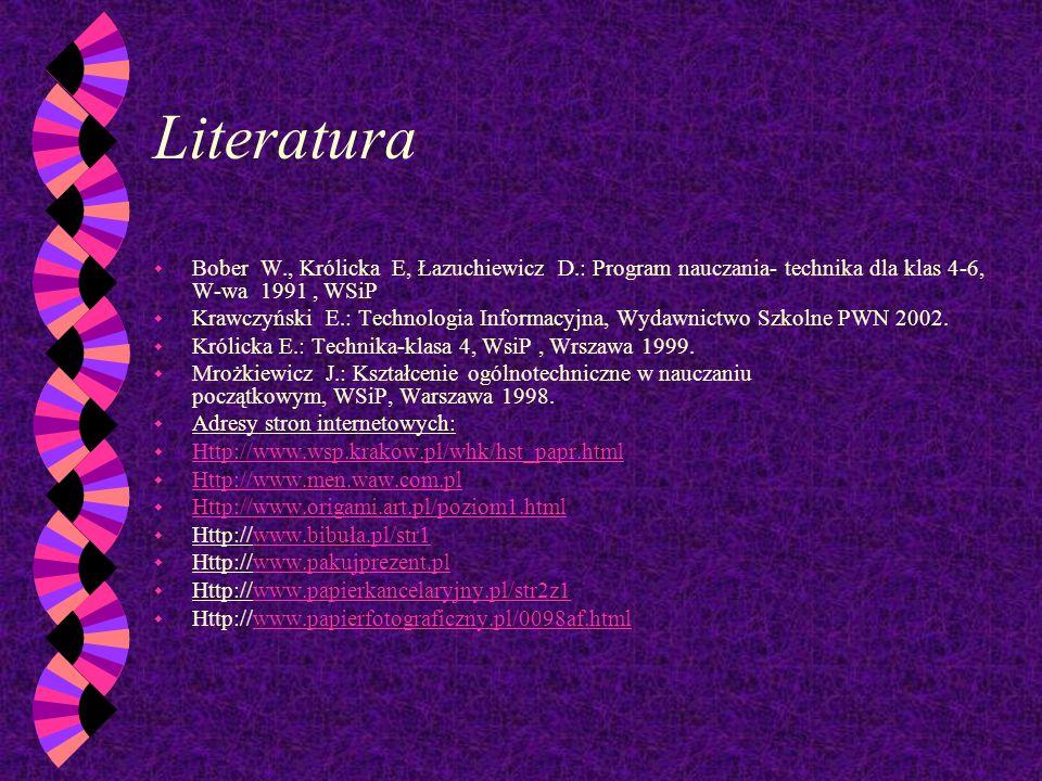 LiteraturaBober W., Królicka E, Łazuchiewicz D.: Program nauczania- technika dla klas 4-6, W-wa 1991 , WSiP.