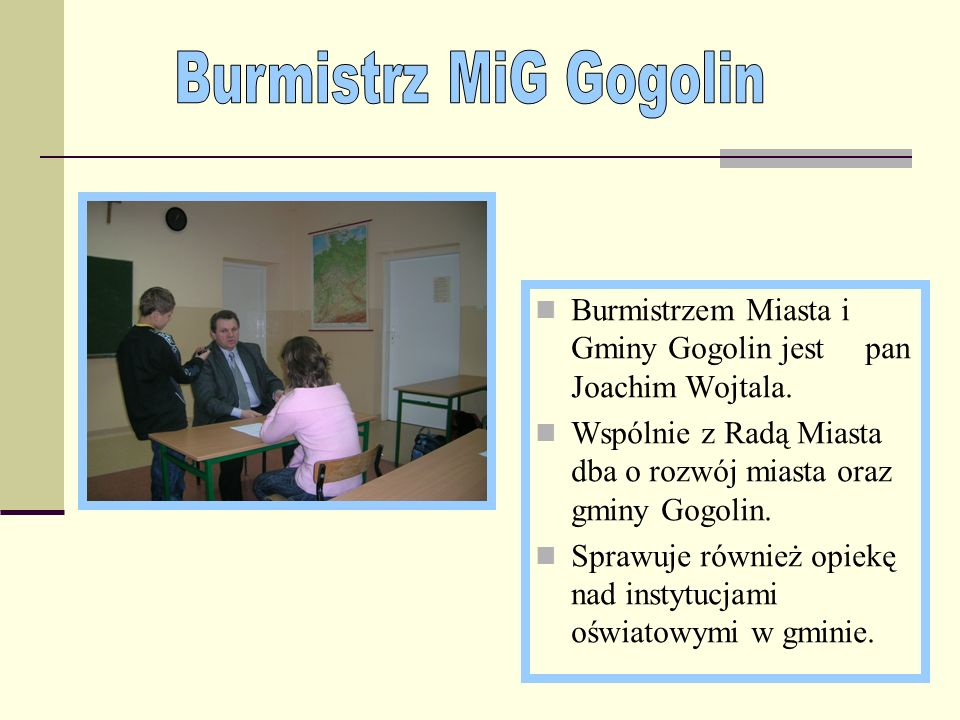 Burmistrz MiG Gogolin Burmistrzem Miasta i Gminy Gogolin jest pan Joachim Wojtala.