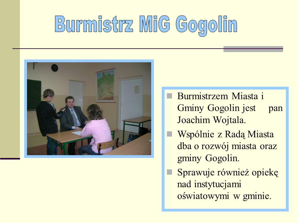 Burmistrz MiG GogolinBurmistrzem Miasta i Gminy Gogolin jest pan Joachim Wojtala. Wspólnie z Radą Miasta dba o rozwój miasta oraz gminy Gogolin.