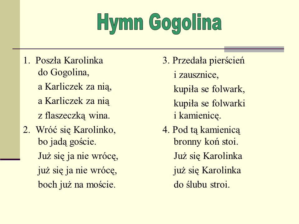 Hymn Gogolina 1. Poszła Karolinka do Gogolina, a Karliczek za nią,