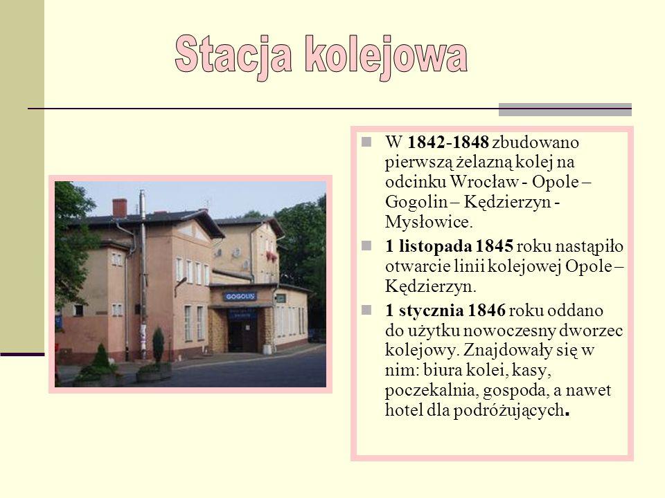 Stacja kolejowaW 1842-1848 zbudowano pierwszą żelazną kolej na odcinku Wrocław - Opole – Gogolin – Kędzierzyn - Mysłowice.