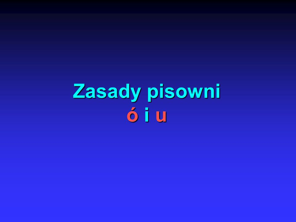 Zasady pisowni ó i u