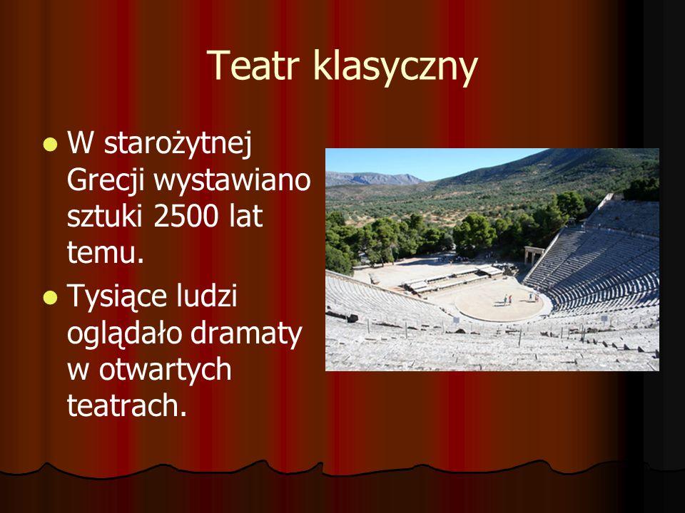 Teatr klasyczny W starożytnej Grecji wystawiano sztuki 2500 lat temu.