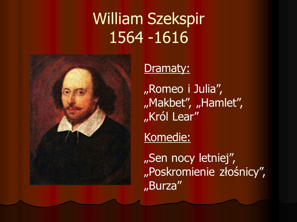 William Szekspir 1564 -1616 Dramaty:
