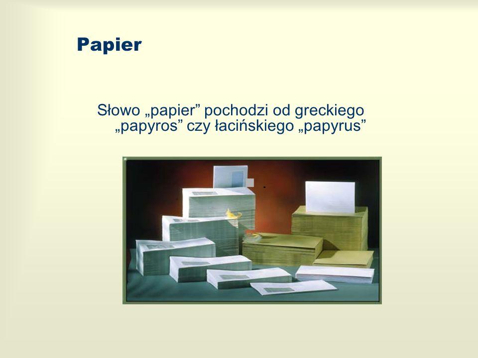 """Papier Słowo """"papier pochodzi od greckiego """"papyros czy łacińskiego """"papyrus ."""