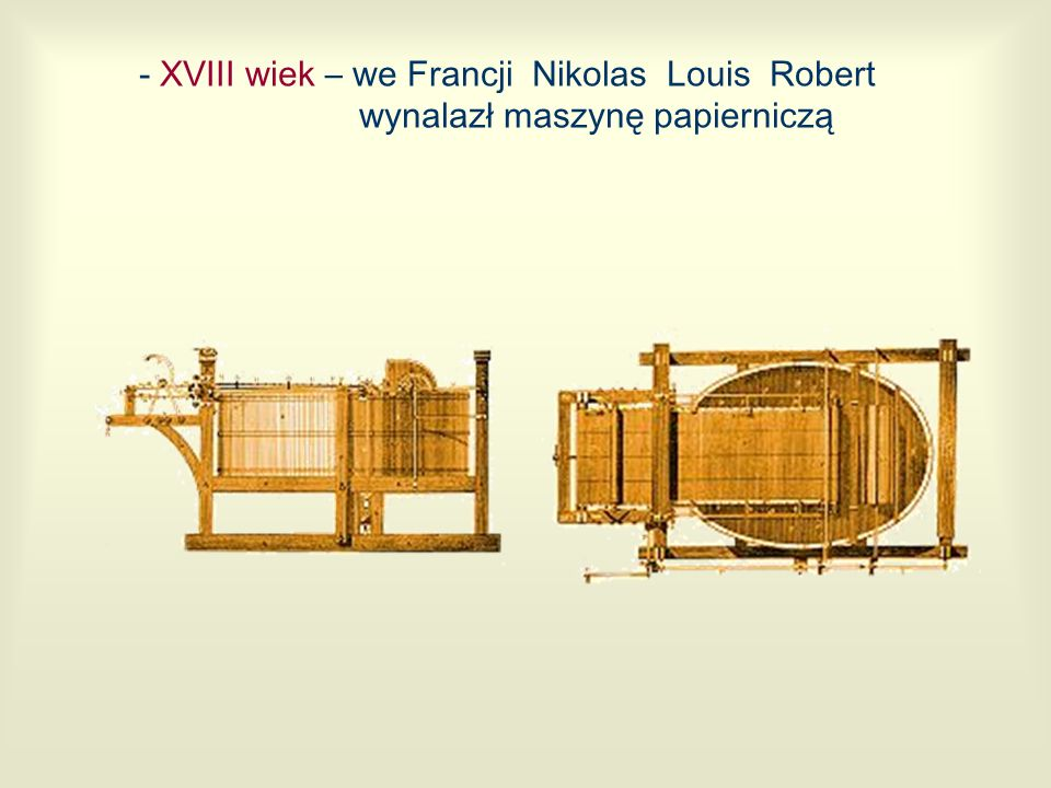 - XVIII wiek – we Francji Nikolas Louis Robert