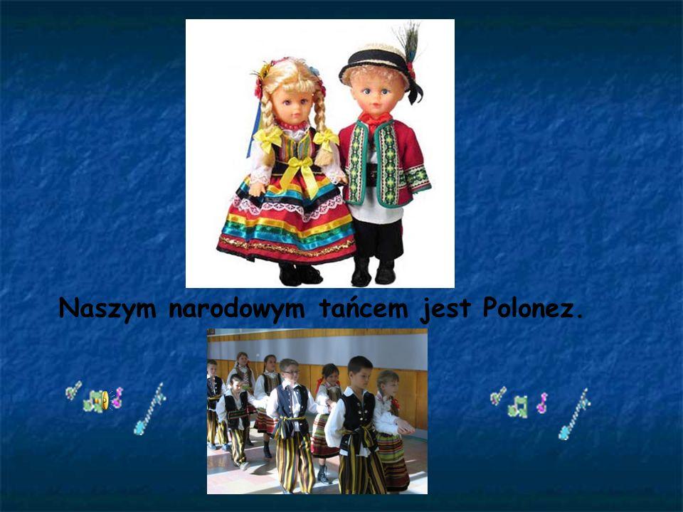 Naszym narodowym tańcem jest Polonez.
