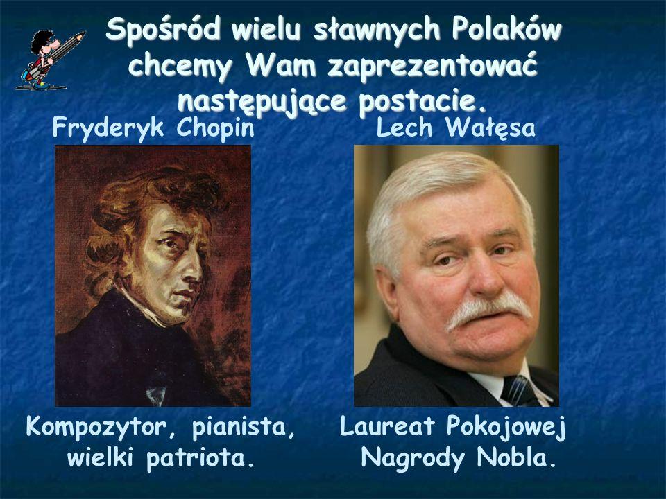 Spośród wielu sławnych Polaków chcemy Wam zaprezentować następujące postacie.