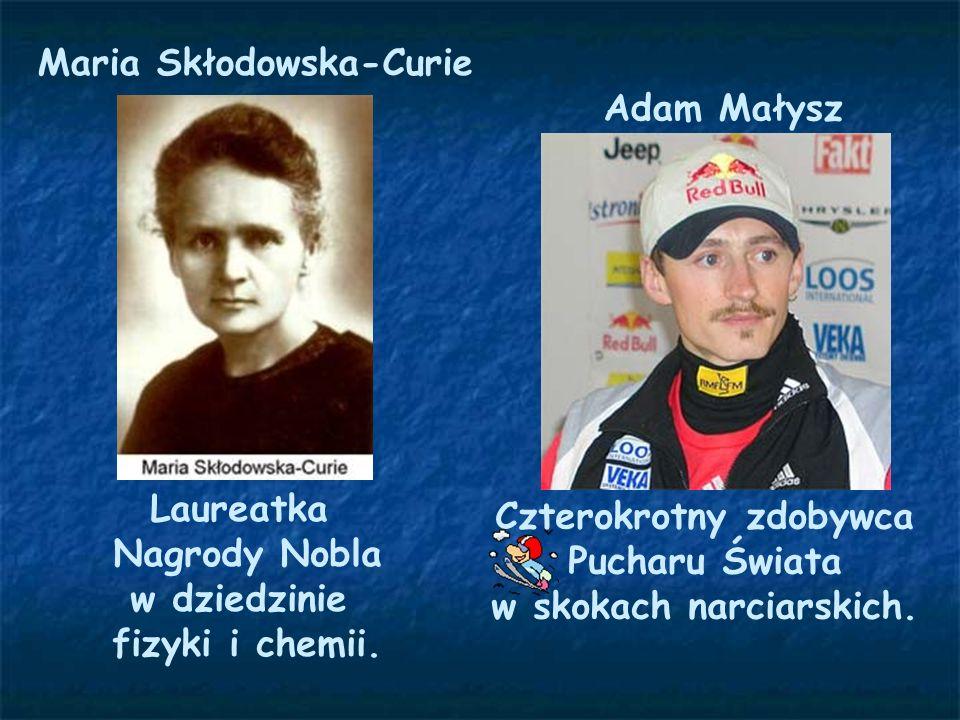 Maria Skłodowska-Curie Czterokrotny zdobywca w skokach narciarskich.