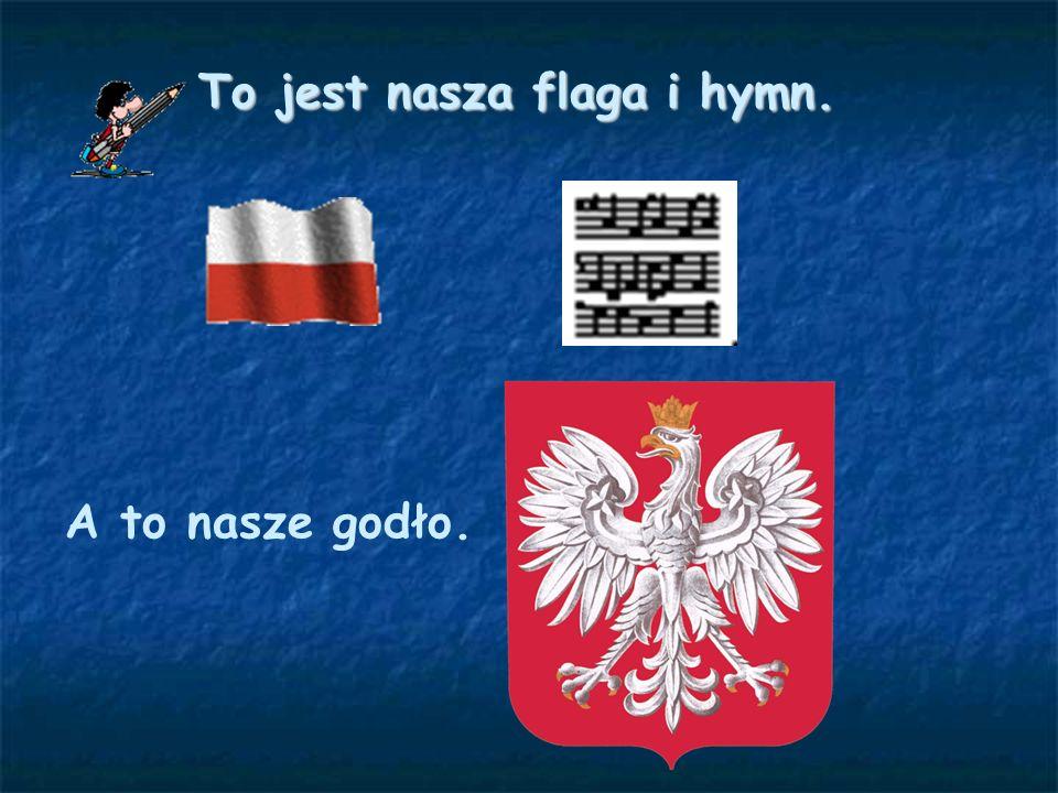 To jest nasza flaga i hymn.