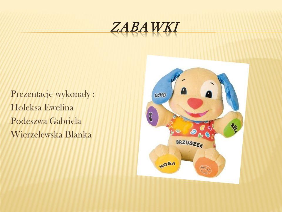 ZABAWKI Prezentacje wykonały : Holeksa Ewelina Podeszwa Gabriela Wierzelewska Blanka Zabawki