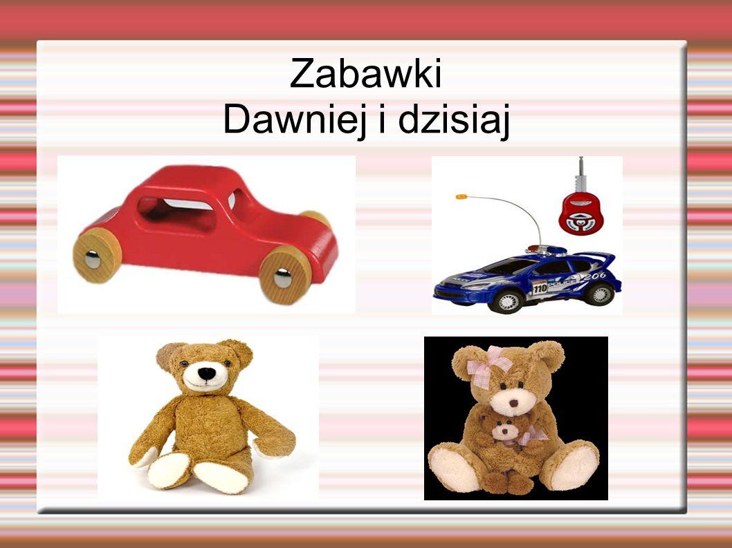 Zabawki Dawniej i dzisiaj