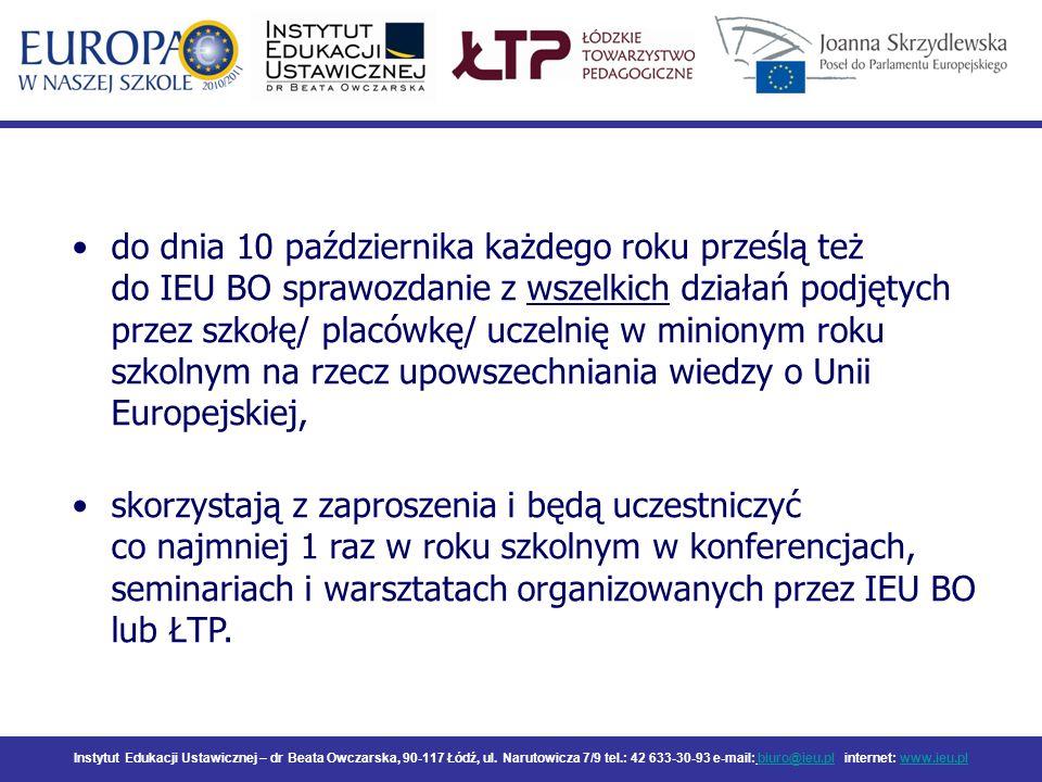 do dnia 10 października każdego roku prześlą też do IEU BO sprawozdanie z wszelkich działań podjętych przez szkołę/ placówkę/ uczelnię w minionym roku szkolnym na rzecz upowszechniania wiedzy o Unii Europejskiej,