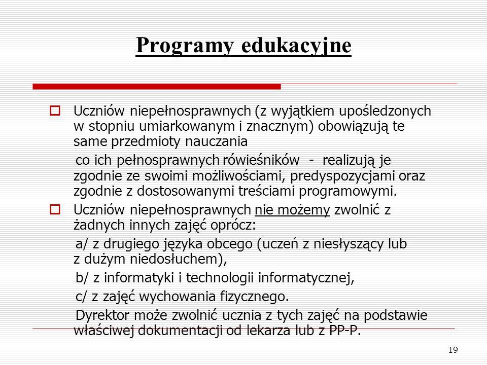 Programy edukacyjneUczniów niepełnosprawnych (z wyjątkiem upośledzonych w stopniu umiarkowanym i znacznym) obowiązują te same przedmioty nauczania.