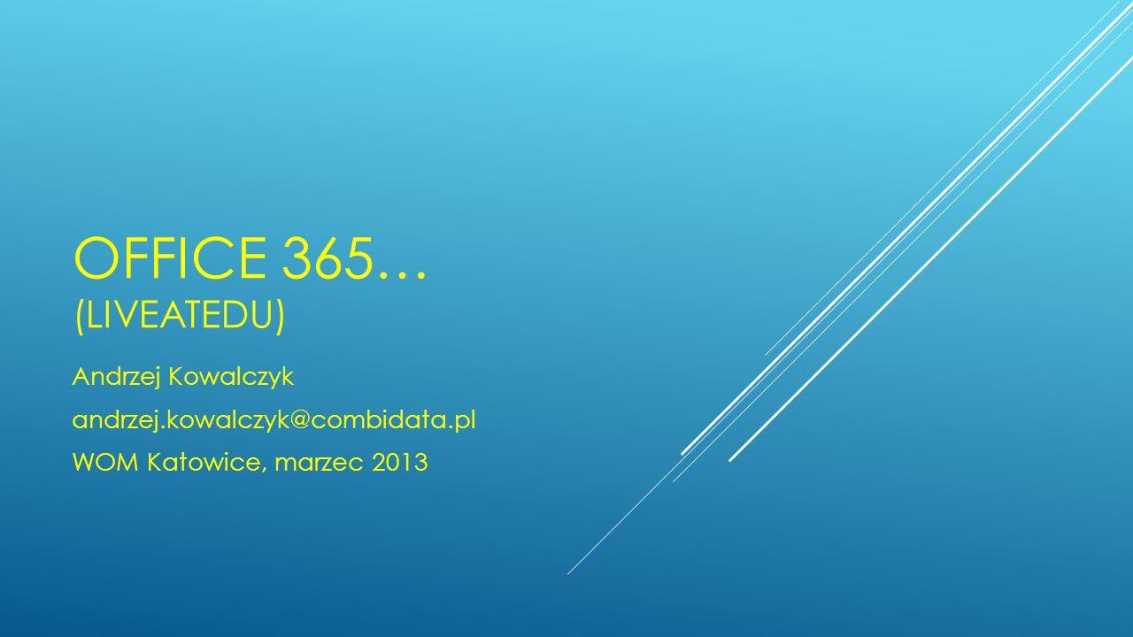 Office 365… (liveatedu) Andrzej Kowalczyk