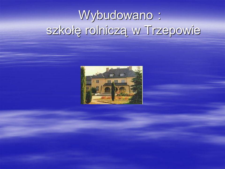 Wybudowano : szkołę rolniczą w Trzepowie