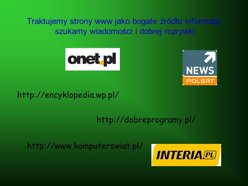 Traktujemy strony www jako bogate źródło informacji, szukamy wiadomości i dobrej rozrywki