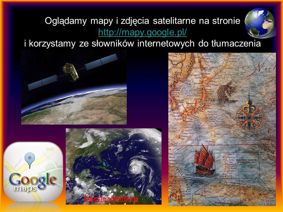 Oglądamy mapy i zdjęcia satelitarne na stronie http://mapy. google