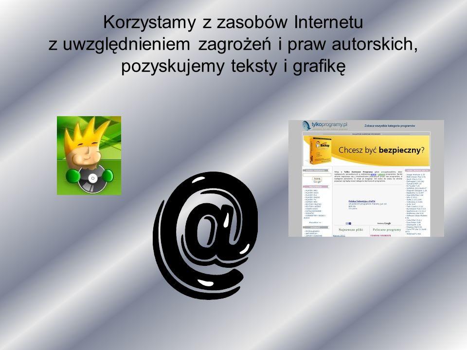 Korzystamy z zasobów Internetu z uwzględnieniem zagrożeń i praw autorskich, pozyskujemy teksty i grafikę