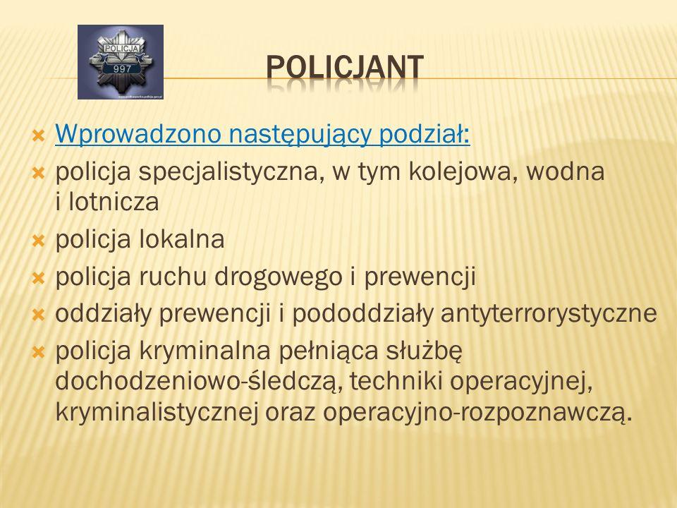 Policjant Wprowadzono następujący podział: