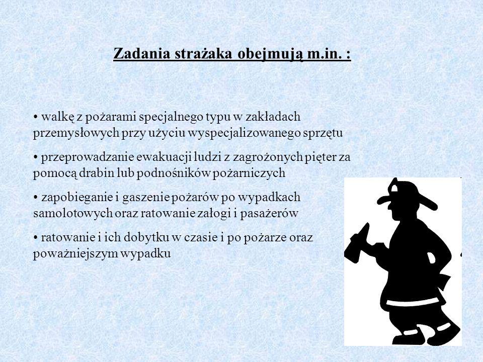 Zadania strażaka obejmują m.in. :