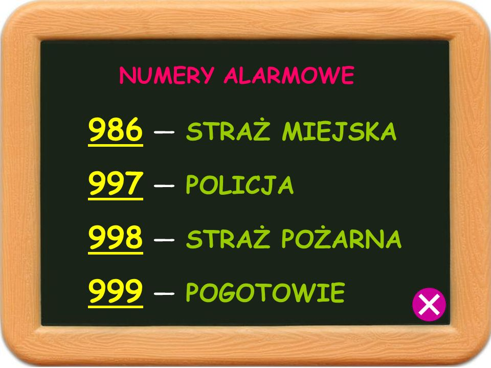 986 — STRAŻ MIEJSKA 997 — POLICJA 998 — STRAŻ POŻARNA 999 — POGOTOWIE