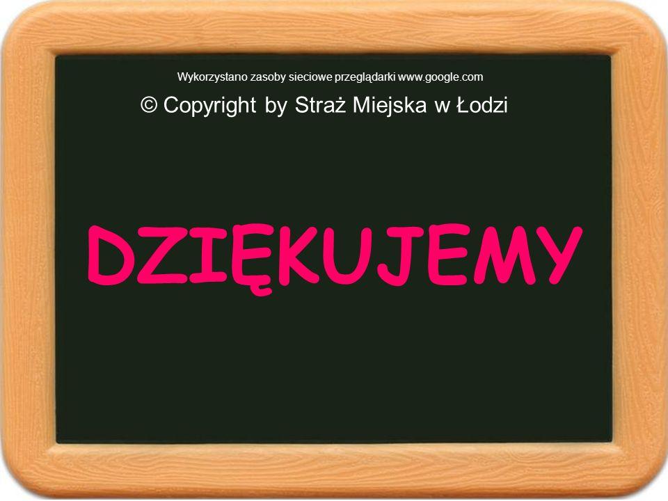DZIĘKUJEMY © Copyright by Straż Miejska w Łodzi
