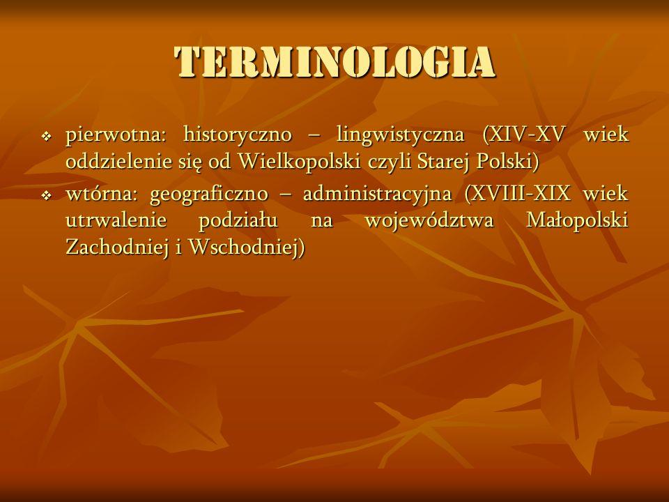 TERMINOLOGIA pierwotna: historyczno – lingwistyczna (XIV-XV wiek oddzielenie się od Wielkopolski czyli Starej Polski)