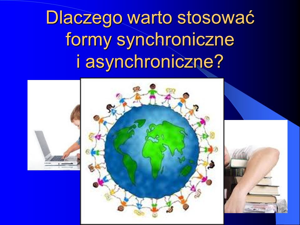 Dlaczego warto stosować formy synchroniczne i asynchroniczne
