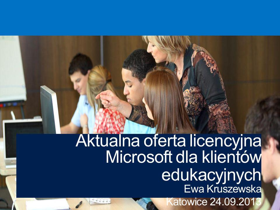 Aktualna oferta licencyjna Microsoft dla klientów edukacyjnych Ewa Kruszewska Katowice 24.09.2013