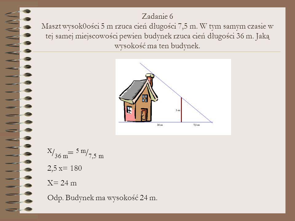 Zadanie 6 Maszt wysok0ości 5 m rzuca cień długości 7,5 m