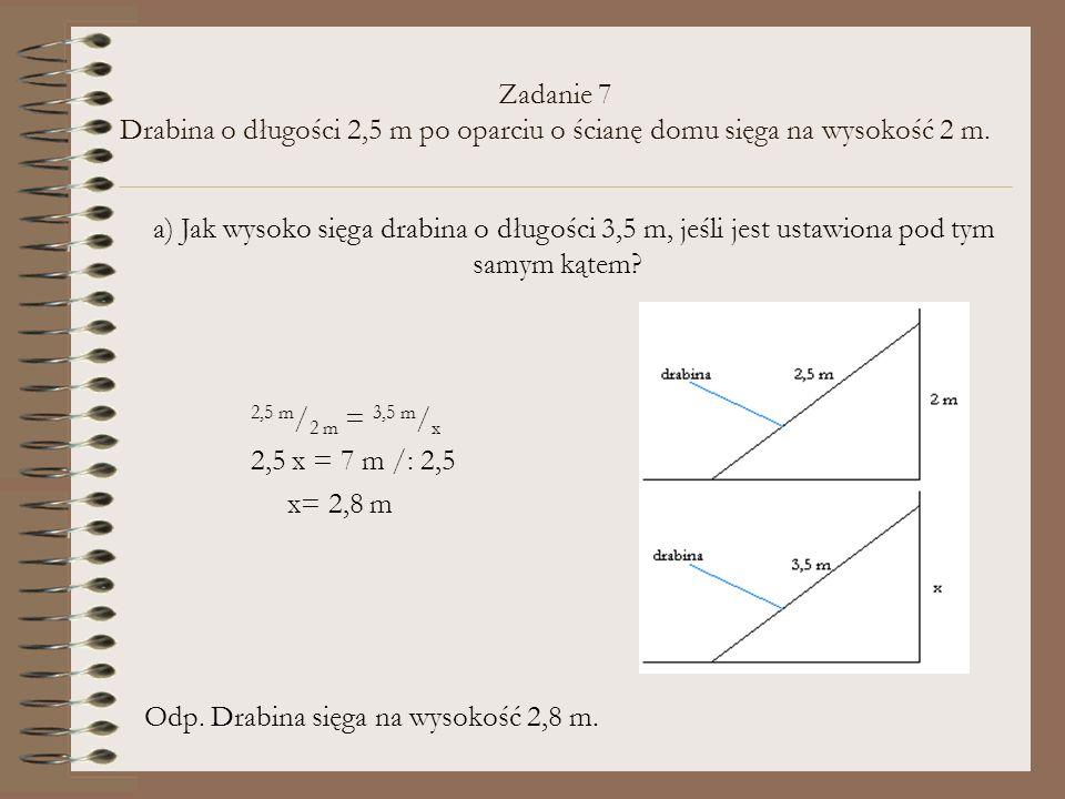 Zadanie 7 Drabina o długości 2,5 m po oparciu o ścianę domu sięga na wysokość 2 m.