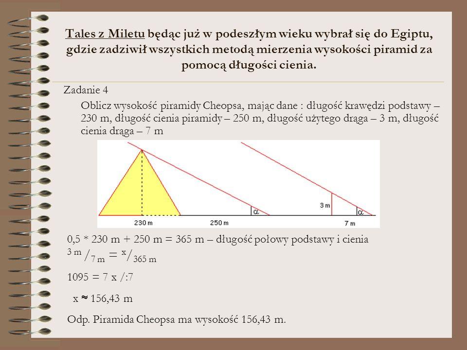 Tales z Miletu będąc już w podeszłym wieku wybrał się do Egiptu, gdzie zadziwił wszystkich metodą mierzenia wysokości piramid za pomocą długości cienia.