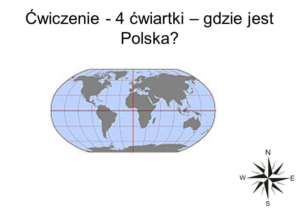 Ćwiczenie - 4 ćwiartki – gdzie jest Polska