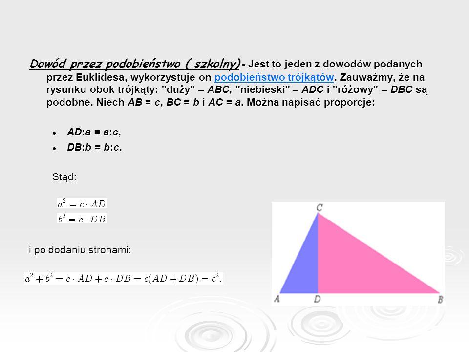 Dowód przez podobieństwo ( szkolny) - Jest to jeden z dowodów podanych przez Euklidesa, wykorzystuje on podobieństwo trójkątów. Zauważmy, że na rysunku obok trójkąty: duży – ABC, niebieski – ADC i różowy – DBC są podobne. Niech AB = c, BC = b i AC = a. Można napisać proporcje: