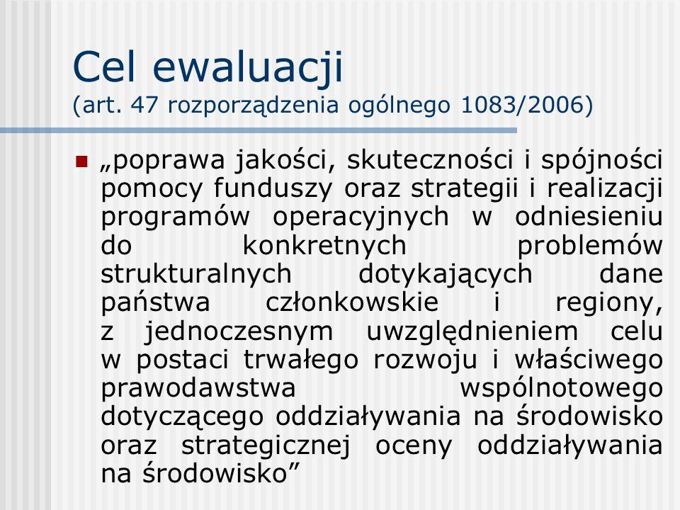 Cel ewaluacji (art. 47 rozporządzenia ogólnego 1083/2006)