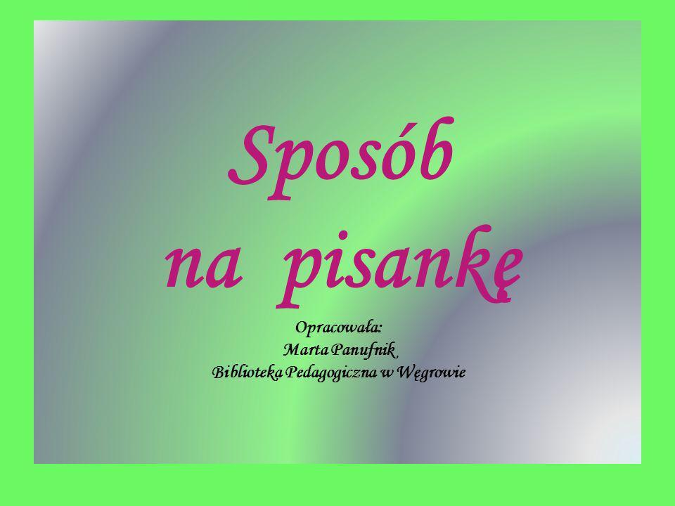Sposób na pisankę Opracowała: Marta Panufnik Biblioteka Pedagogiczna w Węgrowie