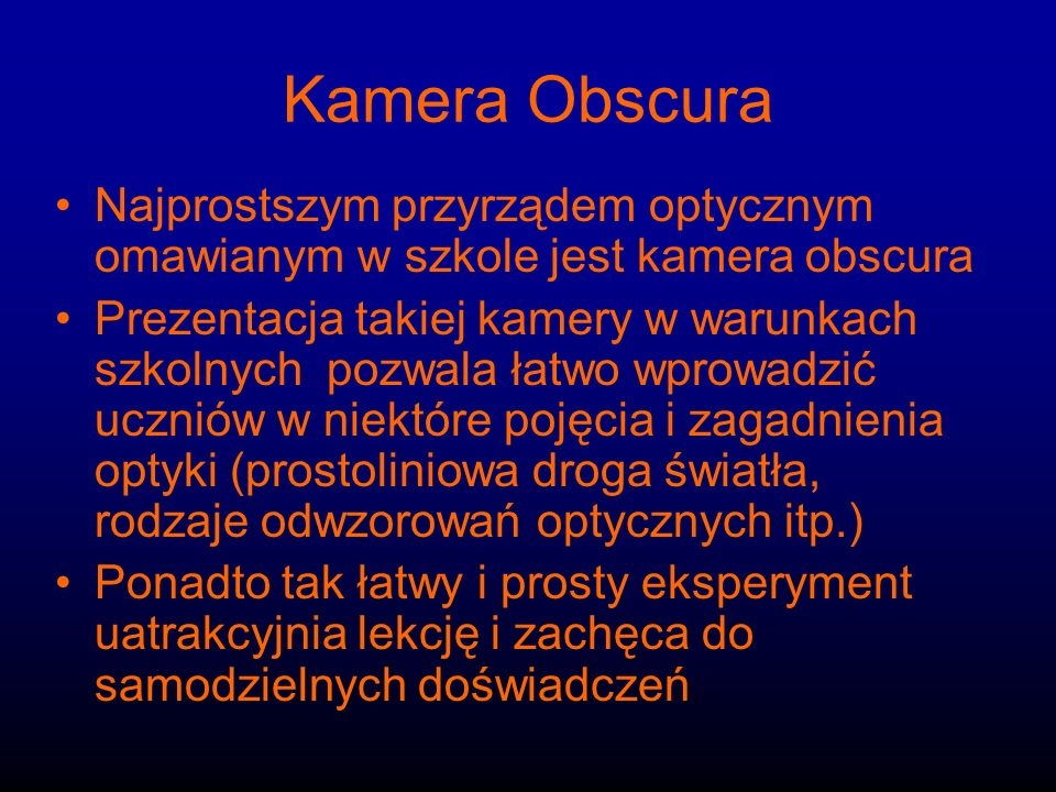 Kamera Obscura Najprostszym przyrządem optycznym omawianym w szkole jest kamera obscura.