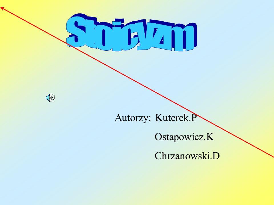 Stoicyzm Autorzy: Kuterek.P Ostapowicz.K Chrzanowski.D