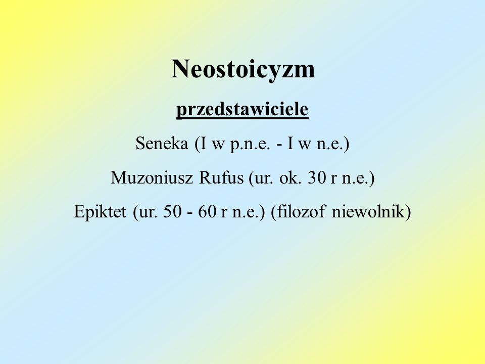 Neostoicyzm przedstawiciele Seneka (I w p.n.e. - I w n.e.)