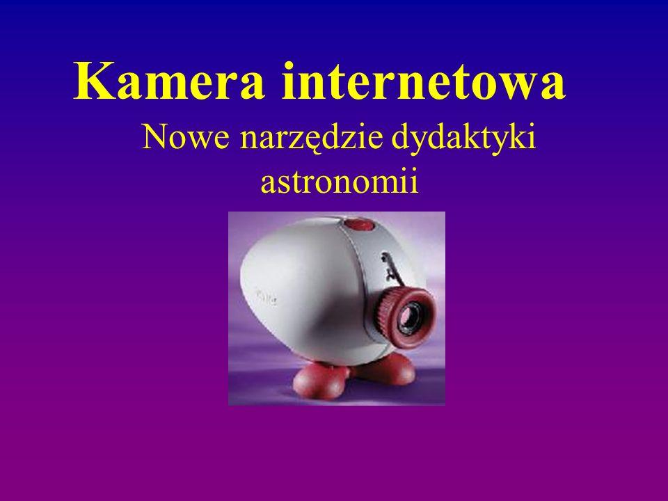 Kamera internetowa Nowe narzędzie dydaktyki astronomii