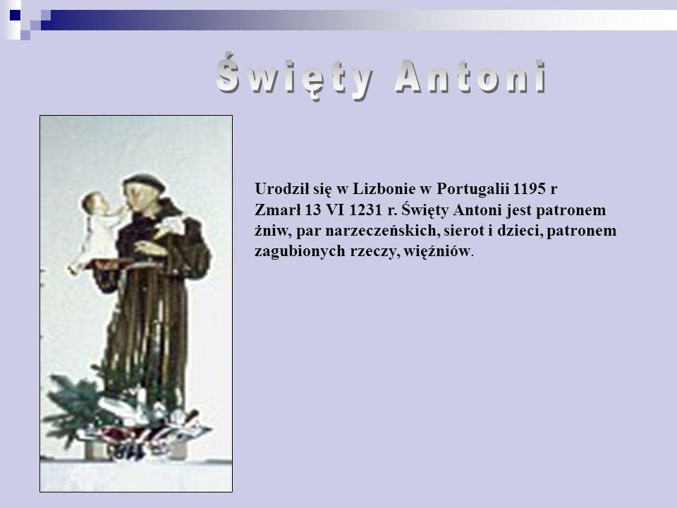 Święty Antoni Urodził się w Lizbonie w Portugalii 1195 r