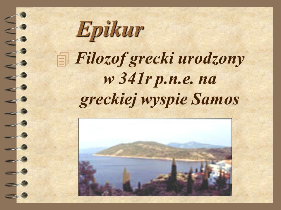 Filozof grecki urodzony w 341r p.n.e. na greckiej wyspie Samos