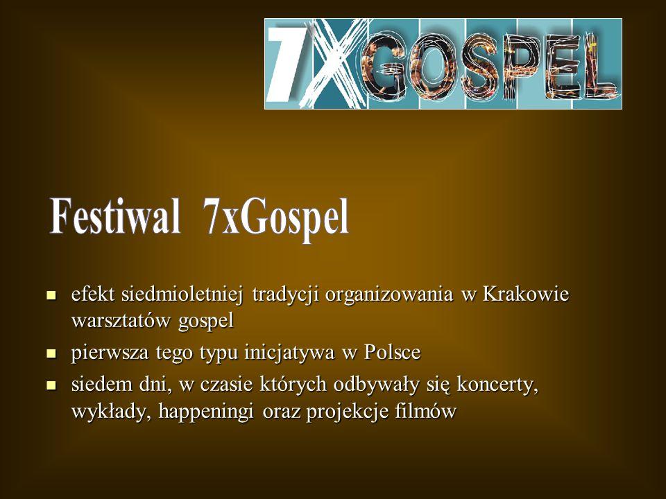 Festiwal 7xGospelefekt siedmioletniej tradycji organizowania w Krakowie warsztatów gospel. pierwsza tego typu inicjatywa w Polsce.
