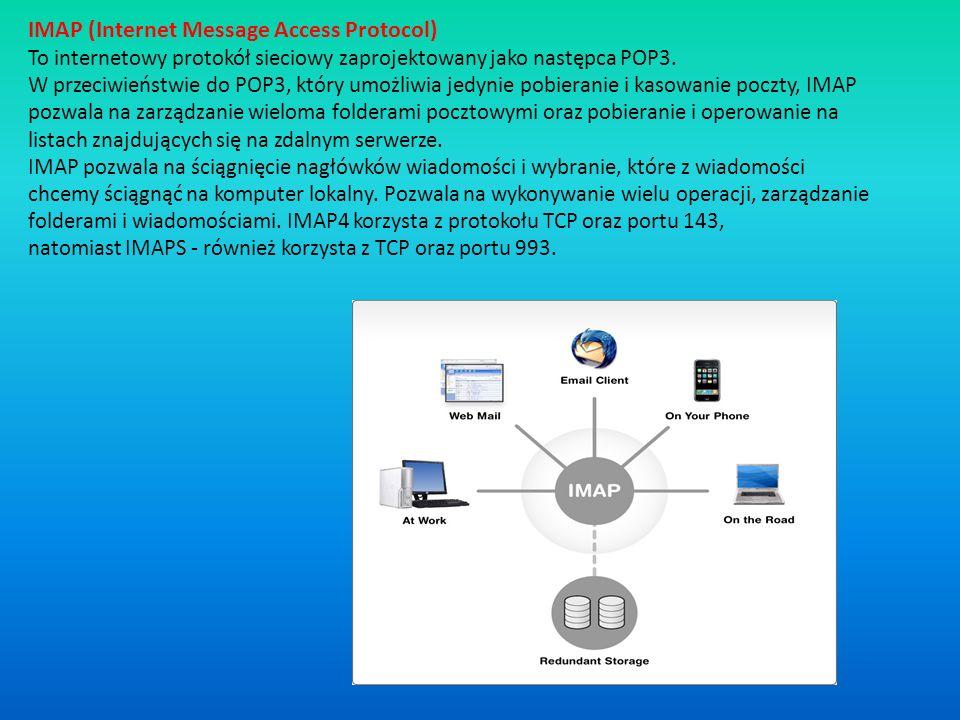 IMAP (Internet Message Access Protocol) To internetowy protokół sieciowy zaprojektowany jako następca POP3.