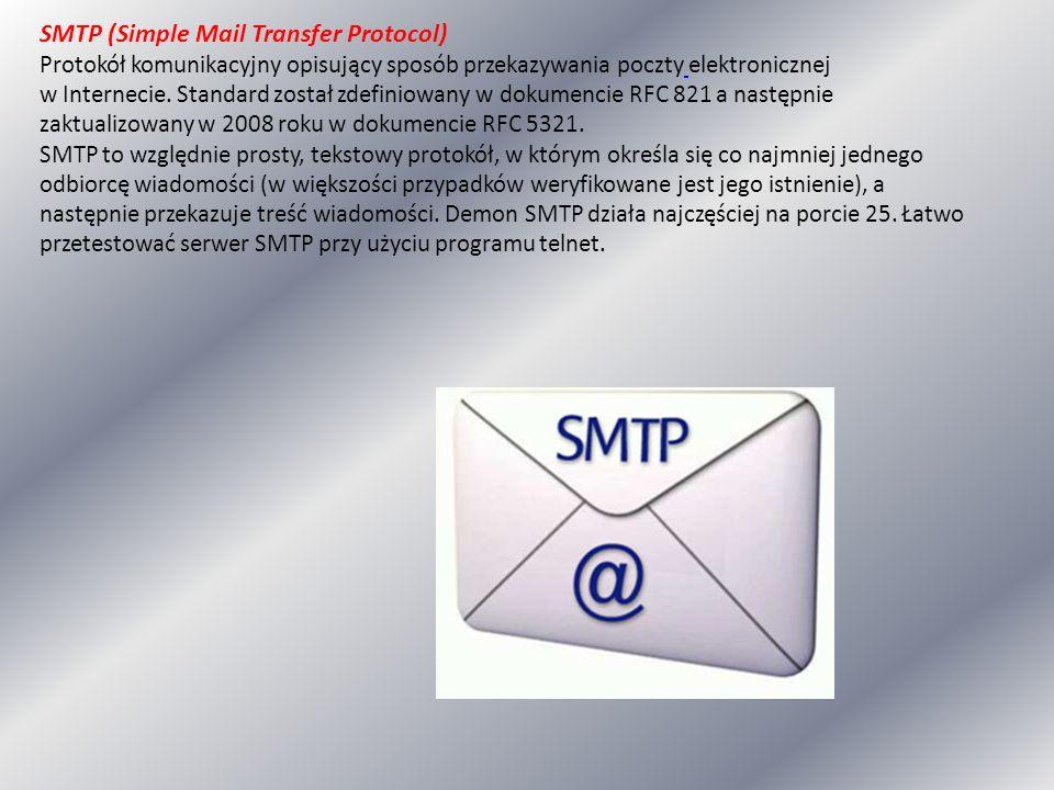 SMTP (Simple Mail Transfer Protocol) Protokół komunikacyjny opisujący sposób przekazywania poczty elektronicznej w Internecie.