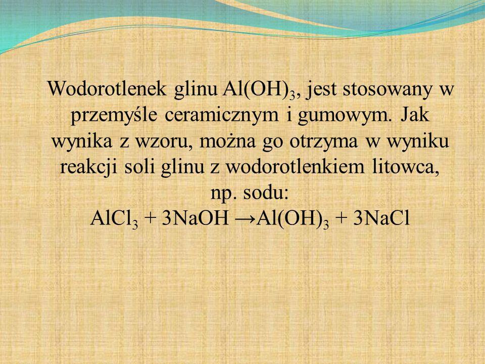 Wodorotlenek glinu Al(OH)3, jest stosowany w przemyśle ceramicznym i gumowym.