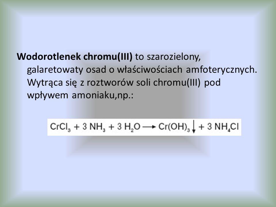 Wodorotlenek chromu(III) to szarozielony, galaretowaty osad o właściwościach amfoterycznych.