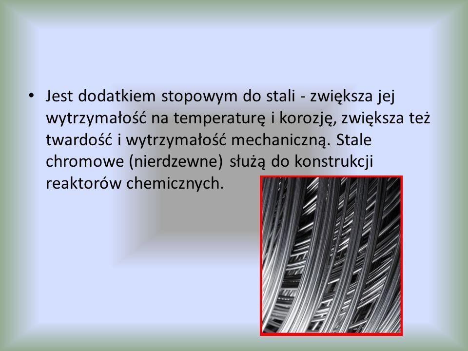 Jest dodatkiem stopowym do stali - zwiększa jej wytrzymałość na temperaturę i korozję, zwiększa też twardość i wytrzymałość mechaniczną.